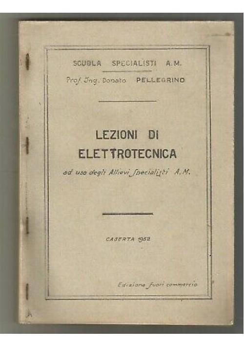 LEZIONI DI ELETTROTECNICA Donato Pellegrino 1952 uso allievi specialisti A.M.