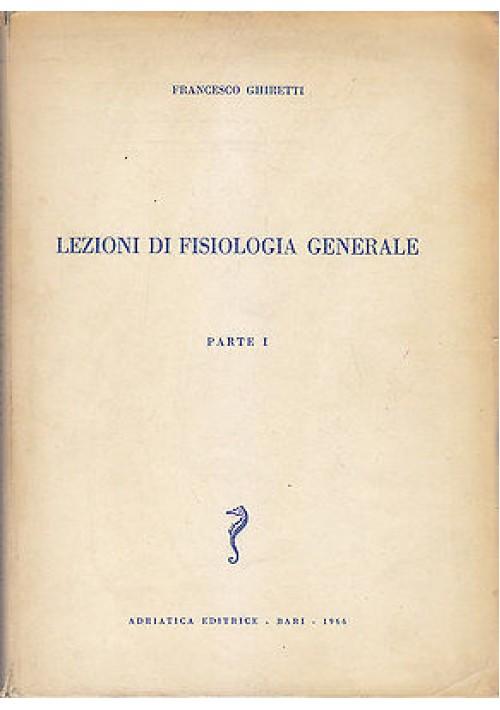 LEZIONI DI FISIOLOGIA GENERALE Parte I di Francesco Ghiretti 1966 Adriatica