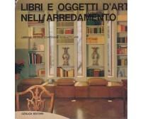 LIBRI E OGGETTI  D'ARTE NELL'ARREDAMENTO a cura di Giulio Peluzzi 1970 Gorlich