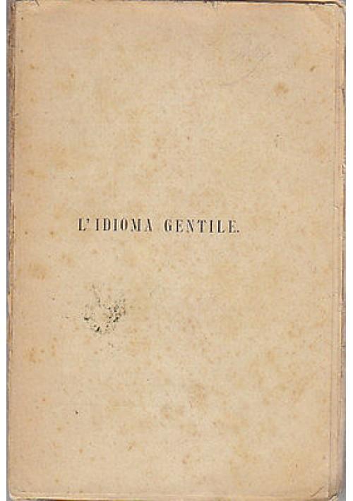 L'IDIOMA GENTILE di Edmondo De Amicis 1905 Treves 19° migliaio