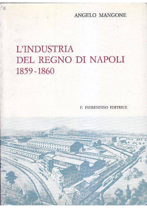 L'INDUSTRIA DEL REGNO DI NAPOLI  1859-1860 Angelo Mangone 1976 Fausto Fiorentino