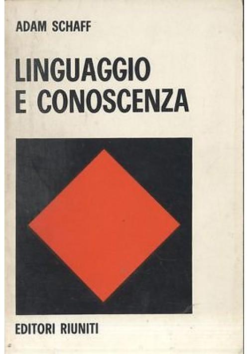 LINGUAGGIO E CONOSCENZA di Adam Schaff - Editori Riuniti 1973 libro linguistica