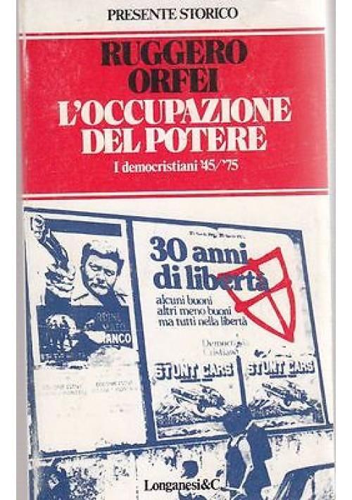 L'OCCUPAZIONE DEL POTERE di Ruggero Orfei - Longanesi editore 1976