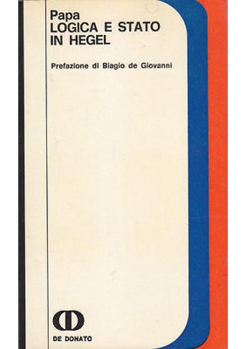 LOGICA E STATO IN HEGEL di Franca Papa - De Donato editore 1973 filosofia