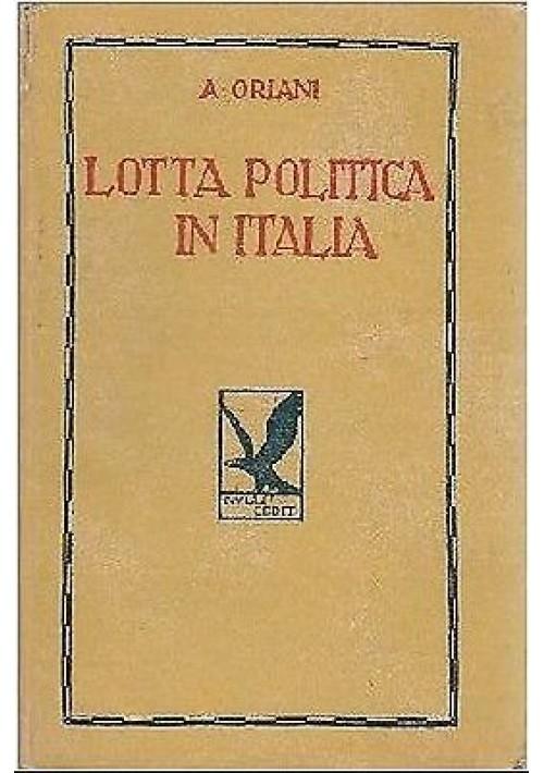 LOTTA POLITICA IN ITALIA 3 voll. Alfredo Oriani - Licinio Cappelli 1941 fascismo