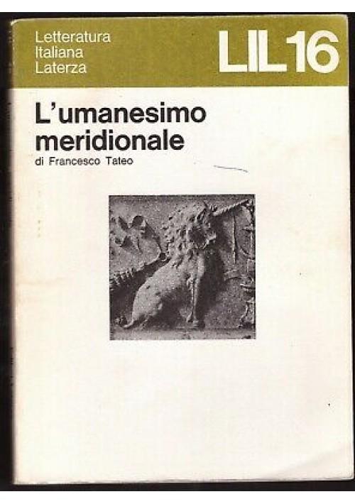 L'UMANESIMO MERIDIONALE di Francesco Tateo - 1976 Laterza letteratura italiana