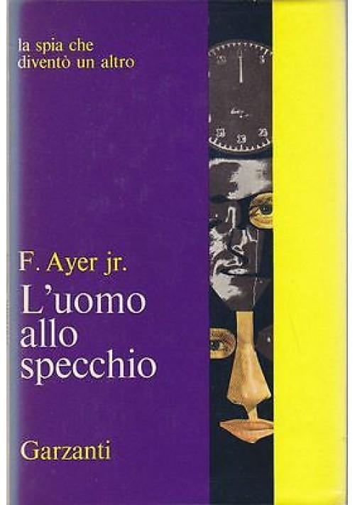 L'UOMO ALLO SPECCHIO di F. Ayer Jr. - 1966 Garzanti la spia che diventò un altro