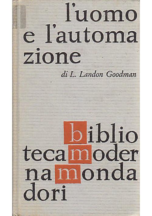 L'UOMO E L'AUTOMAZIONE di  L. Landon Goodman - 1961 Mondadori