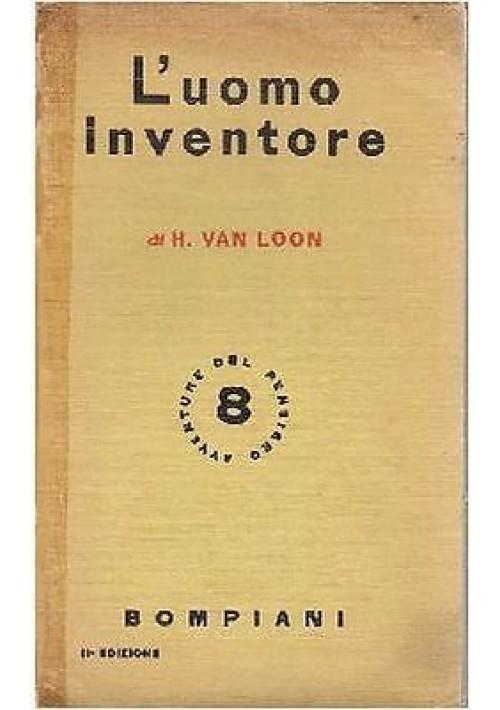 L'UOMO INVENTORE STORIA DELLE INVENZIONI) di H  Van Loon 1935 Bompiani