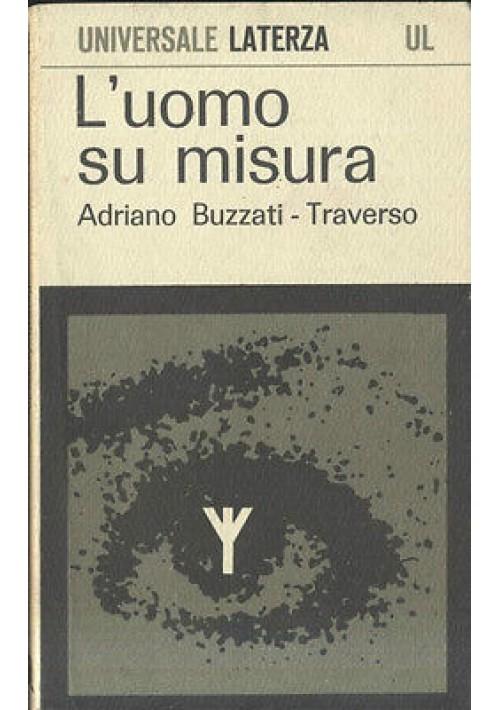 L'UOMO SU MISURA di Adriano Buzzati Traverso- Universale Laterza 1968 - genetica