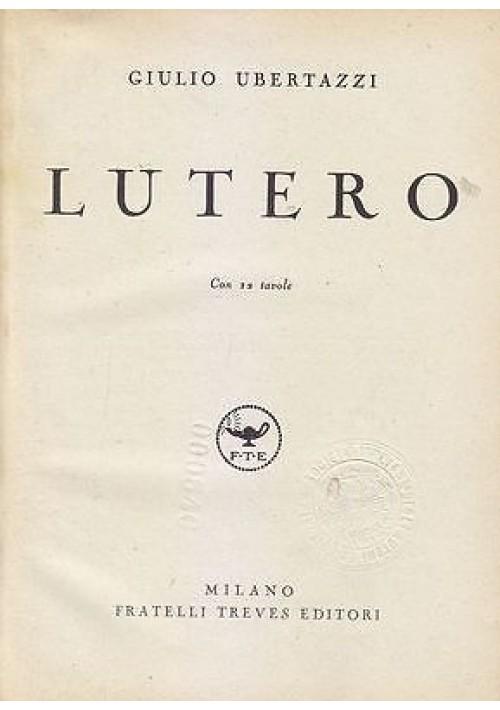 LUTERO di Giulio Ubertazzi 1937 Fratelli Treves Editori