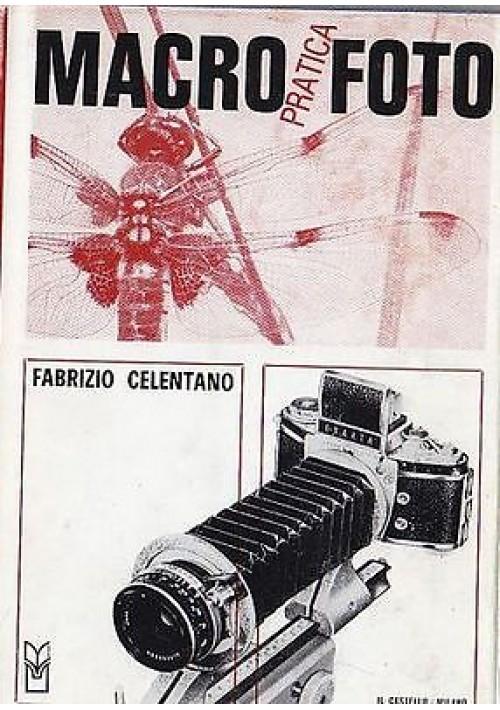 MACROFOTOGRAFIA PRATICA di Fabrizio Celentano Edizioni del Castello  1966  foto