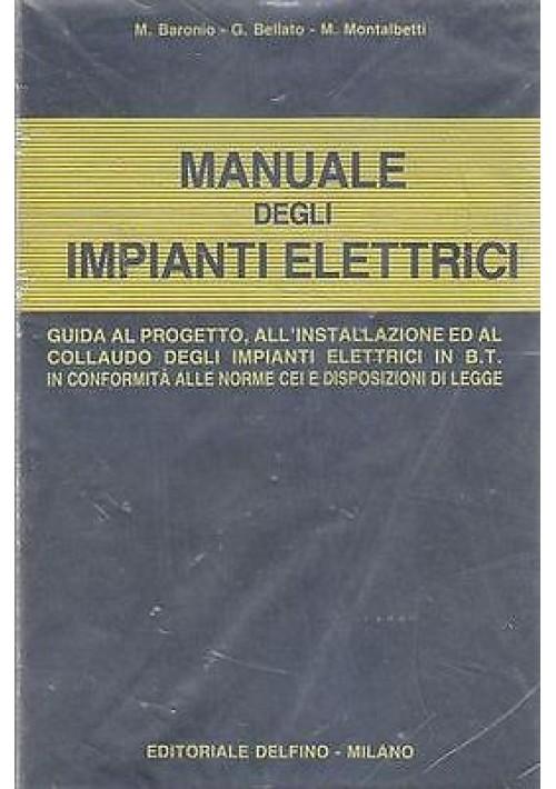 MANUALE DEGLI IMPIANTI ELETTRICI di M. Baronio  G.Bellato e M. Montalbetti 1990
