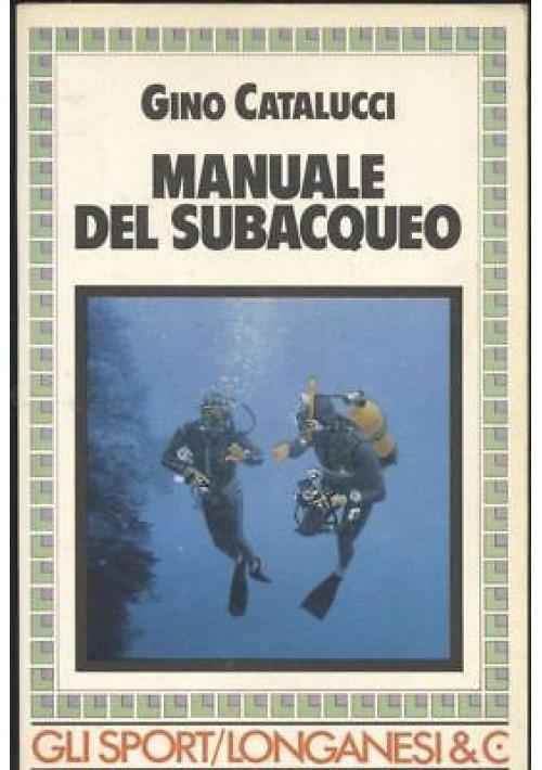 MANUALE DEL SUBACQUEO di Gino Cantalucci 1987 Longanesi 175 illustrazioni e foto