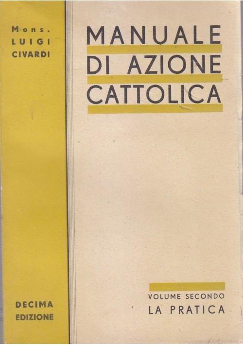 MANUALE DI AZIONE CATTOLICA volume II La Pratica di Luigi Civardi 1939 X ediz. *