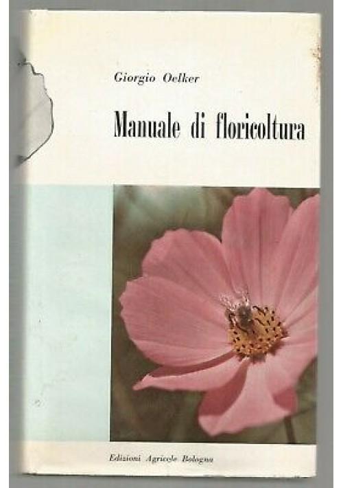MANUALE DI FLORICOLTURA Giorgio Oelker 1957 Edizioni Agricole Bologna