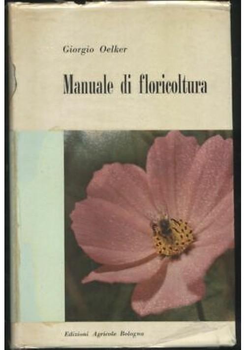 MANUALE DI FLORICOLTURA Giorgio Oelker 1964 Edizioni Agricole Bologna