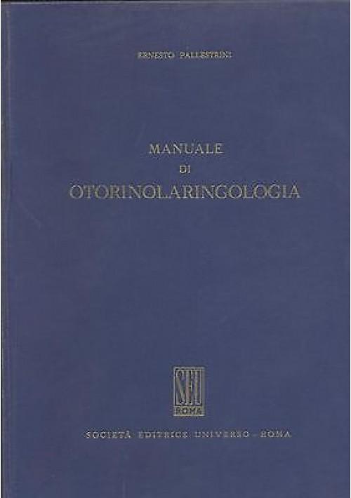 MANUALE DI OTORINOLARINGOLOGIA di Ernesto Pallestrini  Società editrice universo