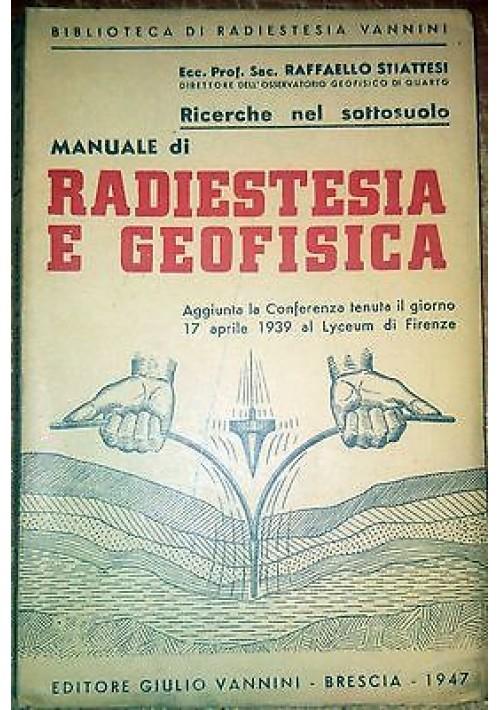 MANUALE DI RADIESTESIA E GEOFISICA di Raffaello Stiattesi 1947 Vannini ricerche