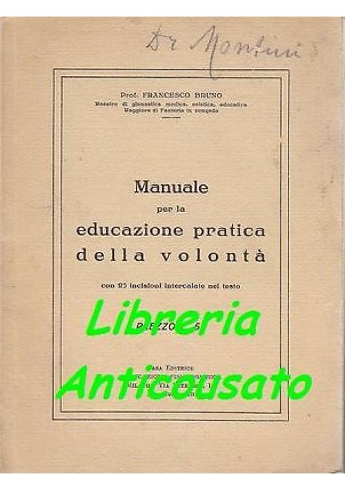 MANUALE PER L'EDUCAZIONE PRATICA DELLA VOLONTÀ di Francesco Bruno - 1935
