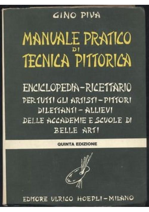 MANUALE PRATICO DI TECNICA PITTORICA di Gino Piva 1975 Ulrico Hoepli V edizione