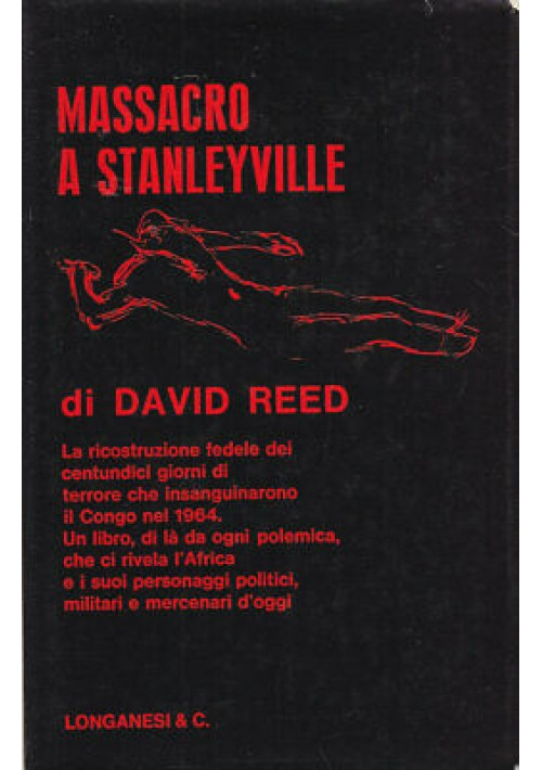 MASSACRO A STANLEYVILLE David Reed 1967 Longanesi I edizione Congo 111 giorni
