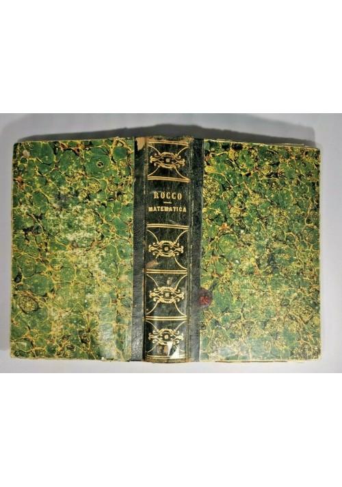 MATEMATICHE PURE di Carlo Rocco 1846 1855 Napoli 4 volumi aritmetica geometria