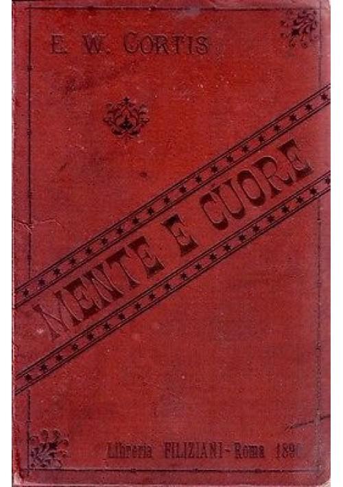MENTE E CUORE di E. W. Curtis - Filiziani  editore 1888 RARISSIMO