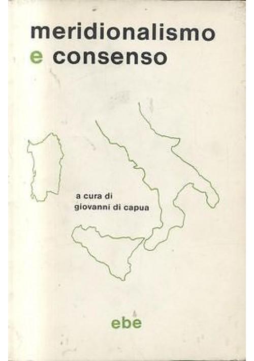 MERIDIONALISMO E CONSENSO a cura di Giovanni Capua - ebe editore 1985