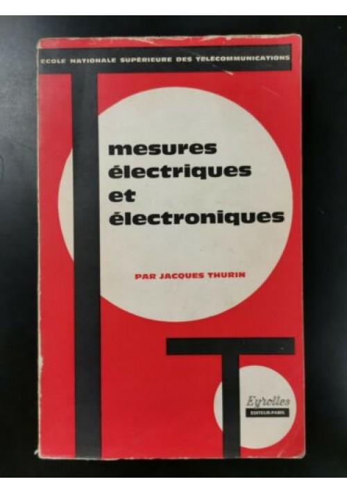 MESURES ELECTRIQUES ET ELECTRONIQUES di Jacques Thurin 1964 Eyrolles libro