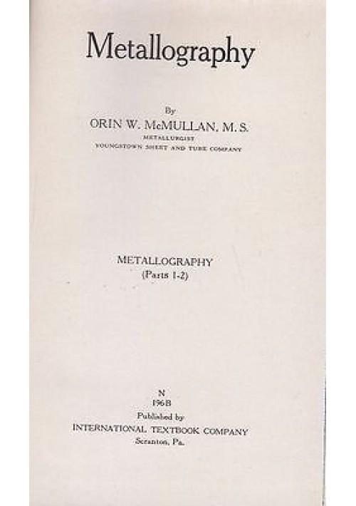 METALLOGRAPHY di O. McMullan part 1 e 2  - International textbook editore 1940