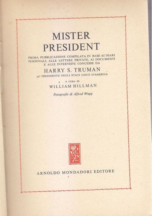 MISTER PRESIDENT diari di Truman a cura di William Hillman 1952 Mondadori
