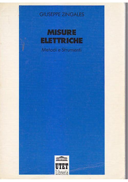 MISURE ELETTRICHE metodi e strumenti di Giuseppe Zingales 1997 UTET libreria *