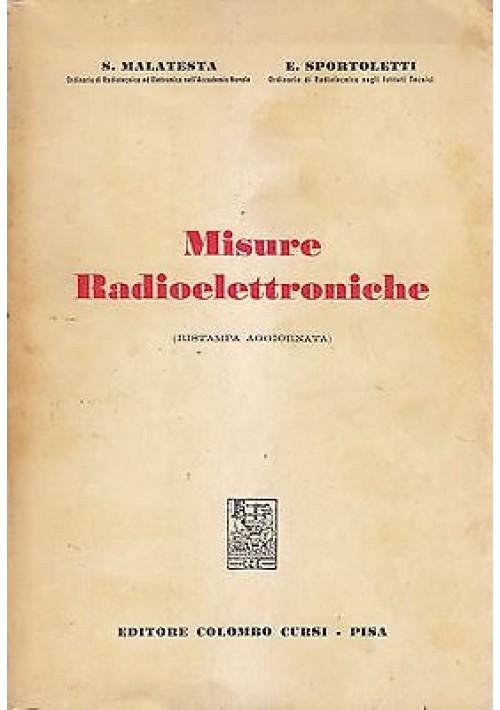MISURE RADIOELETTRONICHE di S. Malatesta E. Sportoletti 1968 Colombo Cursi *