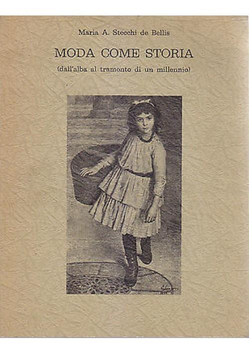 MODA COME STORIA (DALL'ALBA AL TRAMONTO DI UN MILLENNIO) di Stecchi de Bellis