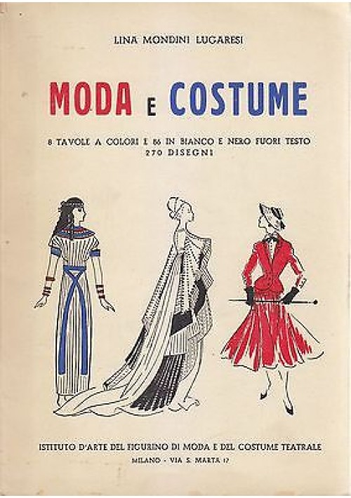 MODA E COSTUME MANUALE STORIA COSTUME DAI EGIZIANI AD OGGI 1952 Mondini Lugaresi