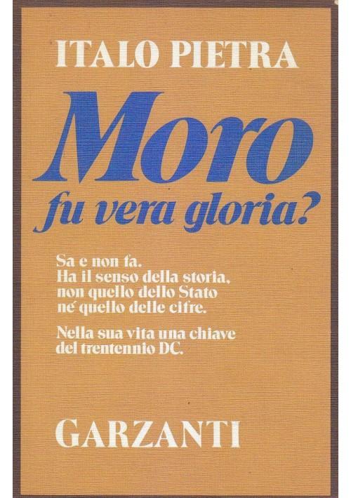 MORO FU VERA GLORIA? di Italo Pietra 1983  Garzanti Editore