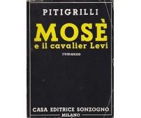 MOSE'  E IL CAVALIER LEVI di Pitigrilli ( Emilio Segre ) Sonzogno 1948