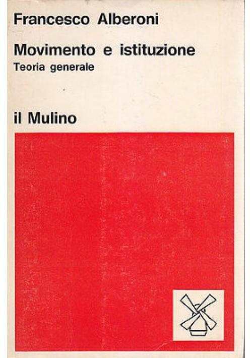 MOVIMENTO E ISTITUZIONE teoria generale di Francesco Alberoni 1981 Il Mulino