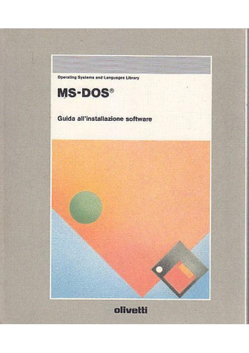 MS-DOS GUIDA  ALLA INSTALLAZIONE SOFTWARE di  Aa.Vv. - 1989 Olivetti