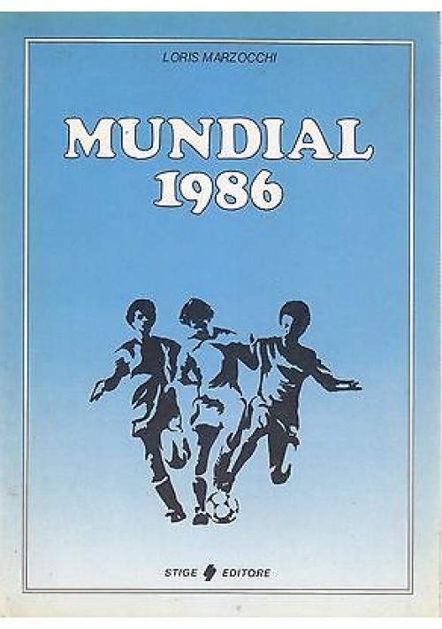 MUNDIAL 1986 ( 1930 1982  LA STORIA DEI MONDIALI DI CALCIO) di Loris Marzocchi