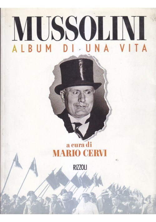 MUSSOLINI ALBUM DI UNA VITA di Mario Cervi 1992 Rizzoli editore