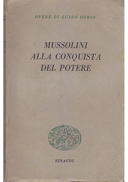 MUSSOLINI ALLA CONQUISTA DEL POTERE di Guido Dorso - Einaudi editore 1949
