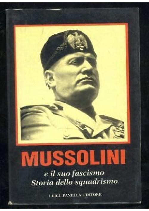 MUSSOLINI E IL SUO FASCISMO STORIA DELLO SQUADRISMO 1993 Luigi Panella editore