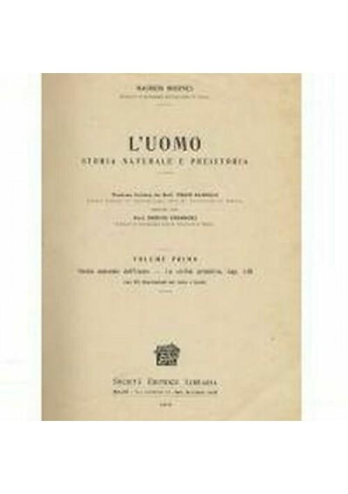 Maurizio Hoernes UOMO STORIA NATURALE E PREISTORIA vol.I  1912 Soc. ed. libraria