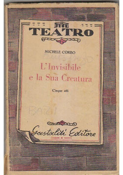 Michele Corbo L'INVISIBILE E LA SUA CREATURA . Gastaldi editore anni '50