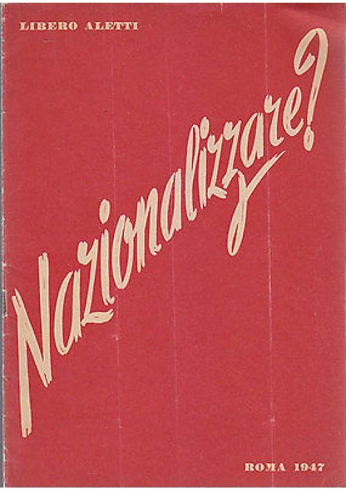 NAZIONALIZZARE ? di Libero Aletti  - 1947 Roma Jandi Sapi