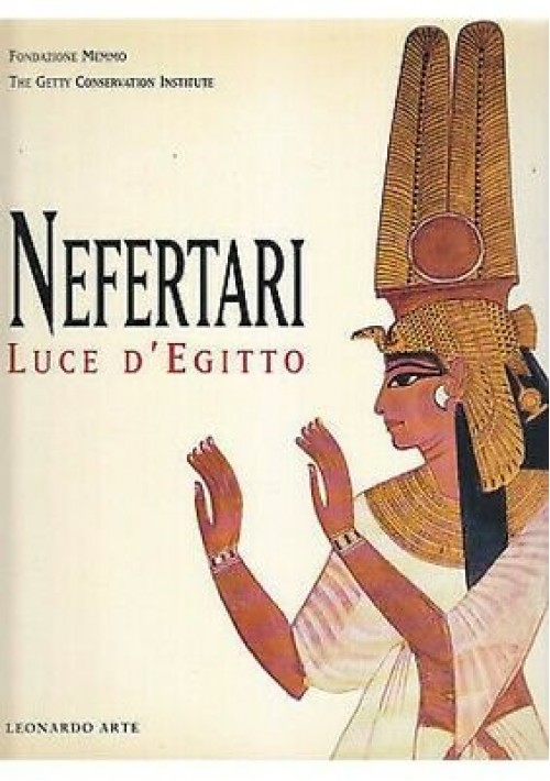 NEFERTARI LUCE D'EGITTO fondazione Memmo Getty conservation 1996 Leonardo