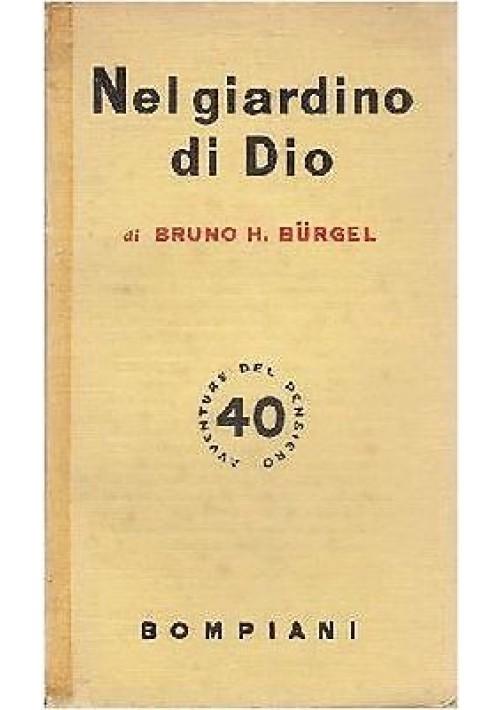 NEL GIARDINO DI DIO meditazioni di un naturalista  Bruno Burghel 1942 Bompiani