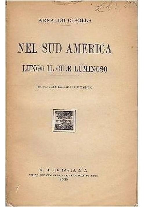NEL SUD AMERICA LUNGO IL CILE LUMINOSO - Arnaldo Cipolla 1929 Paravia editore